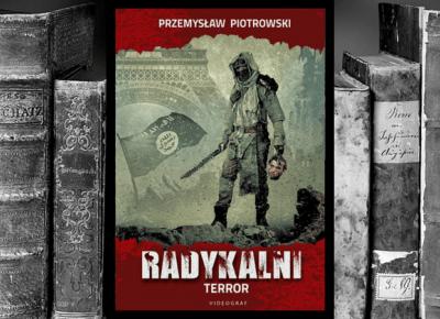 RECENZJA | Radykalni. Terror Przemysław Piotrowski