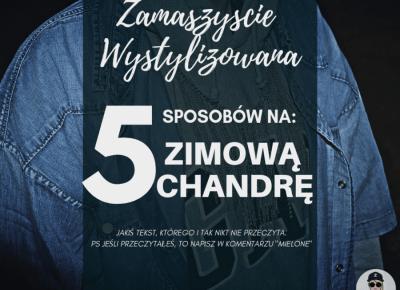 5 SPOSOBÓW NA ZIMOWĄ CHANDRĘ // Zamaszyście Wystylizowana | Zamaszysta.pl - Blog Lifestyle | Moda Streetwear | Motywacja |
