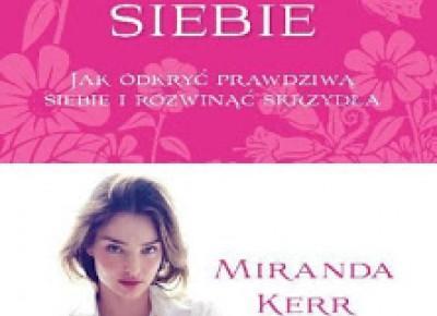 """Recenzja #65 - Miranda Kerr """"Doceń siebie. Jak odkryć prawdziwą siebie i rozwinąć skrzydła"""" - Zaczytana Majka"""