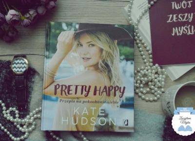 """Przepis na pokochanie siebie - recenzja książki #296 - Kate Hudson """"Pretty Happy"""" - Zaczytana Majka"""