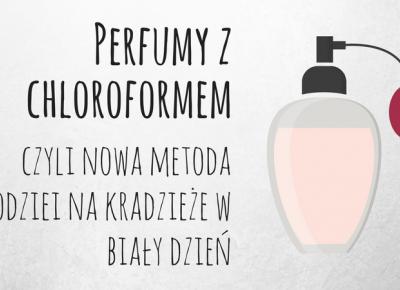 Perfumy z chloroformem, czyli nowa metoda złodziei na kradzieże