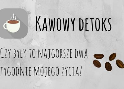 Kawowy detoks - przebieg, przeciwności i wnioski | Zielona Małpa