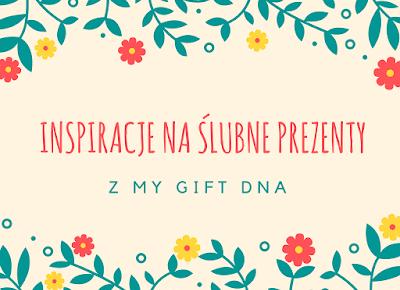 Robimy to, co lubimy : Inspiracje na ?lubne prezenty z My Gift Dna