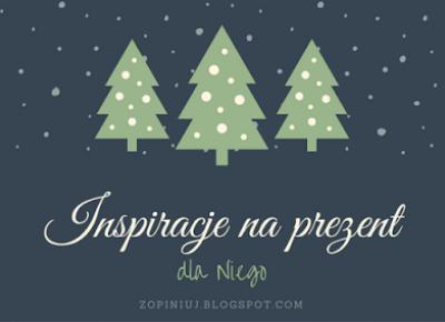 Robimy to, co lubimy : INSPIRACJE NA PREZENT DLA NIEGO