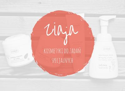 Robimy to, co lubimy : Ziaja – kosmetyki do zadań specjalnych – TPM #1