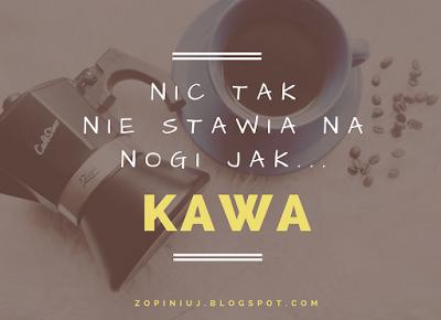Robimy to, co lubimy : Nic tak nie stawia na nogi jak KAWA