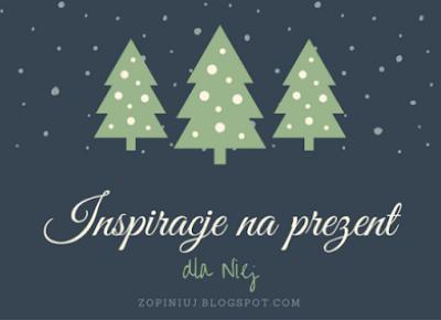 Robimy to, co lubimy : Inspiracje na prezent dla Niej