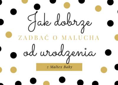 Zopiniuj - Robimy to, co lubimy: Jak dobrze zadbać o malucha od urodzenia z Maltex Baby