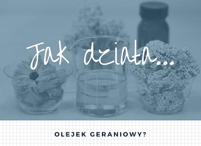 Robimy to, co lubimy : Jak działa... olejek geraniowy?