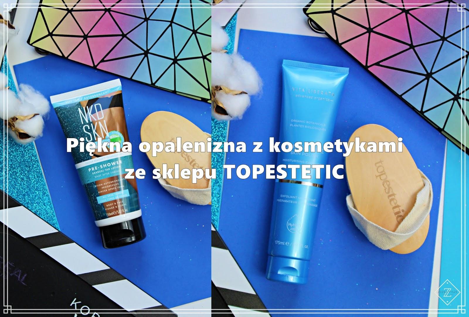 Piękna opalenizna dzięki kosmetykom ze sklepu TOPESTETIC.PL   Zuzka Pisze
