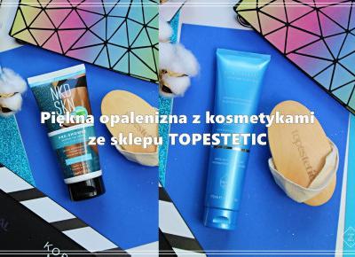 Piękna opalenizna dzięki kosmetykom ze sklepu TOPESTETIC.PL | Zuzka Pisze