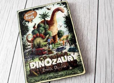 Opowiem Ci mamo - Co robią dinozaury - EMILIA DZIUBAK - WYDAWNICTWO NASZA KSIĘGARNIA
