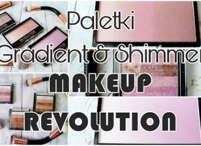 Paletki Gradient & Shimmer MAKEUP REVOLUTION - recenzja  | Zuzka Pisze