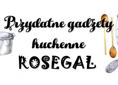 Przydatne gadżety kuchennne ROSEGAL - HAUL