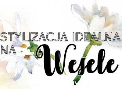 ZuzkaPisze: Stylizacja idealna na wesele ROSEGAL