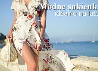 Modne sukienki idealne na lato - jaką wybrać? Maxi czy krótką? | Zuzka Pisze