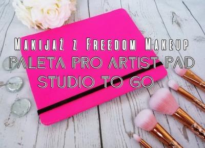 ZuzkaPisze: Makijaż z Freedom Makeup- Paleta Pro Artist Pad- Studio to go