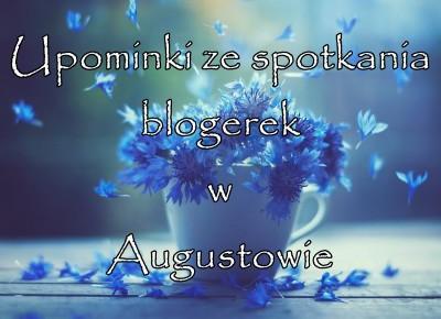 Upominki ze spotkania blogerek w Augustowie | Zuzka Pisze