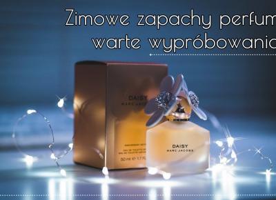 Zimowe zapachy perfum warte wypróbowania  | Zuzka Pisze