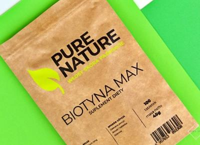 Piękne włosy, skóra i paznokcie dzięki Biotyna Max - Pure Nature  | Zuzka Pisze